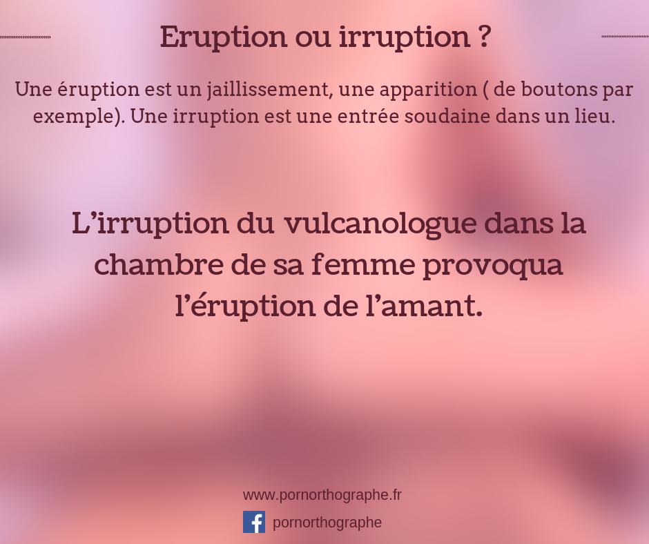 eruption ou irruption